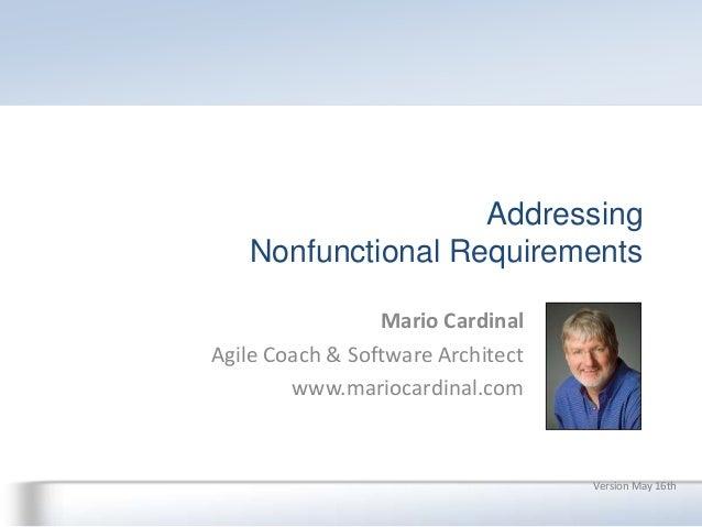 AddressingNonfunctional RequirementsVersion May 16thMario CardinalAgile Coach & Software Architectwww.mariocardinal.com