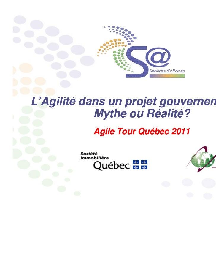 L'Agilité dans un projet gouvernemental :            Mythe ou Réalité?                      Réalité?           Agile Tour ...