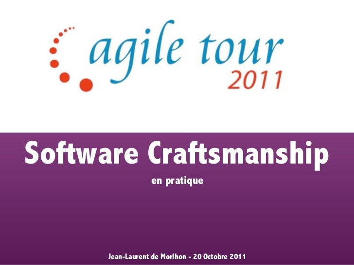 Software Craftsmanship                  en pratique      Jean-Laurent de Morlhon - 20 Octobre 2011