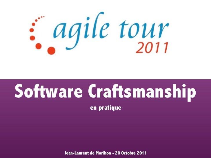 Software Craftsmanship                  en pratique      Jean-Laurent de Morlhon - 20 Octobre 2011