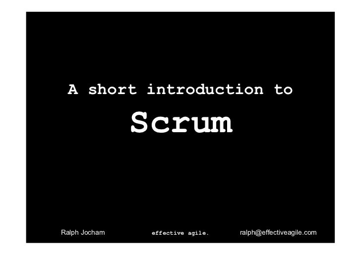 A short introduction to               ScrumRalph Jocham    effective agile.   ralph@effectiveagile.com