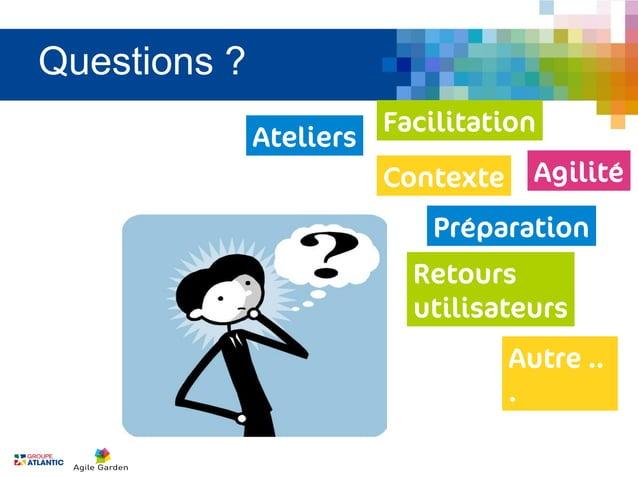 Questions ?                         Facilitation              Ateliers                         Contexte     Agilité       ...