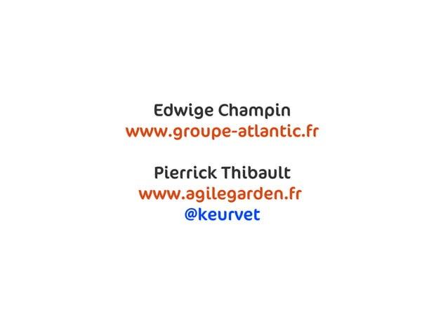 Le retour des utilisateurs sur ladémarche               Edwige Champin             www.groupe-atlantic.fr                P...