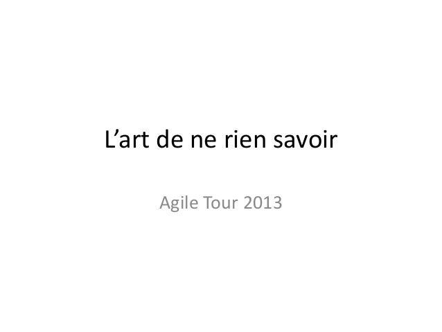 L'art de ne rien savoir Agile Tour 2013
