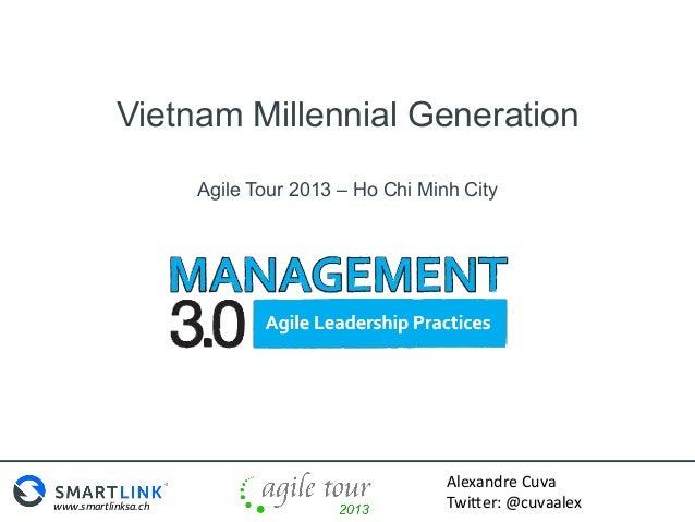 Vietnam Millennial Generation Agile Tour 2013 – Ho Chi Minh City  www.smartlinksa.ch    Alexandre  Cuva   Twi0er:  ...