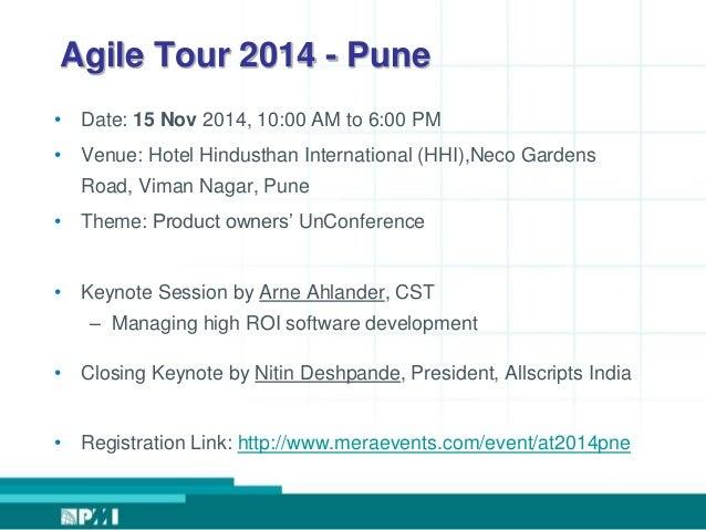 Agile Tour 2014 - Pune  • Date: 15 Nov 2014, 10:00 AM to 6:00 PM  • Venue: Hotel Hindusthan International (HHI),Neco Garde...