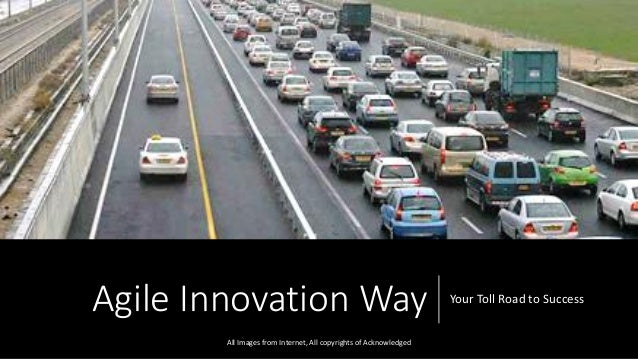 Agile Innovation Way Your Toll Road to Success All Images from Internet, All copyrights of Acknowledged