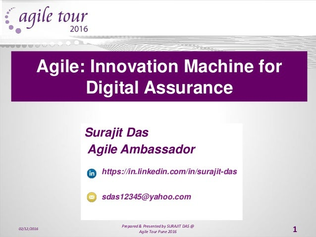 Surajit Das Agile Ambassador https://in.linkedin.com/in/surajit-das sdas12345@yahoo.com Agile: Innovation Machine for Digi...