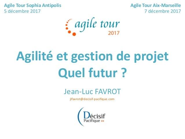 AgileTour Aix-Marseille 1 Tous droits réservés – Jean-Luc Favrot - Décisif Pacifique Agilité et gestion de projet Quel fut...