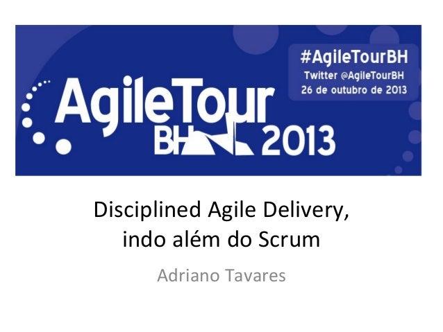 Disciplined  Agile  Delivery,     indo  além  do  Scrum   Adriano  Tavares