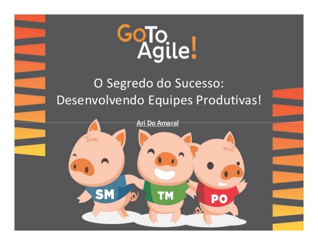 O Segredo do Sucesso:  Desenvolvendo Equipes Produtivas!  AArrii DDoo AAmmaarraall