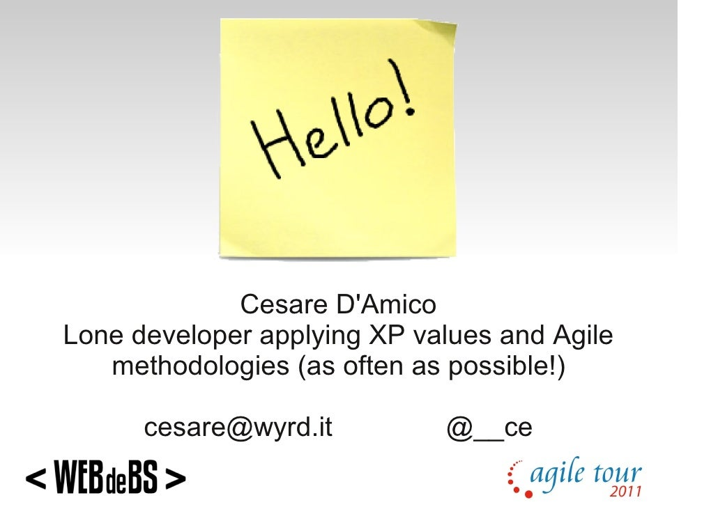 Cesare DAmicoLone developer applying XP values and Agile   methodologies (as often as possible!)      cesare@wyrd.it      ...