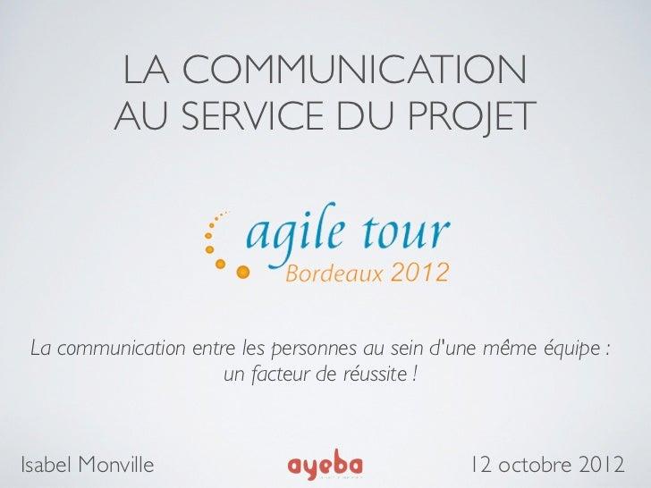 LA COMMUNICATION          AU SERVICE DU PROJET La communication entre les personnes au sein dune même équipe :            ...