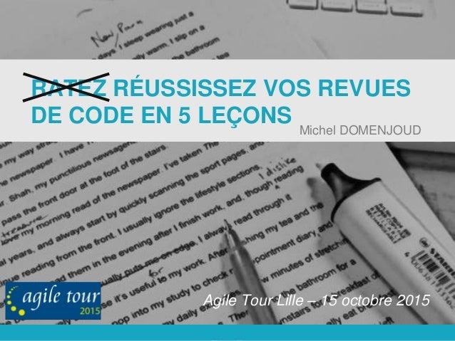 www.octo.com - www.usievents.com 1@mdomenjoud #AgileTourLille #CodeReview RATEZ RÉUSSISSEZ VOS REVUES DE CODE EN 5 LEÇONS ...
