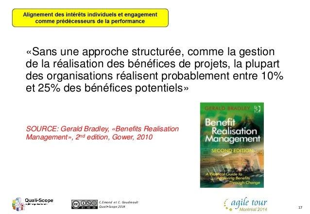 C.Emond et C. Goudreault Quali•Scope 2014 17 «Sans une approche structurée, comme la gestion de la réalisation des bénéfic...