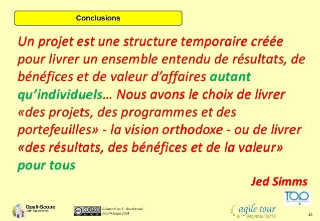 C.Emond et C. Goudreault Quali•Scope 2014 45 Un projet est une structure temporaire créée pour livrer un ensemble entendu ...