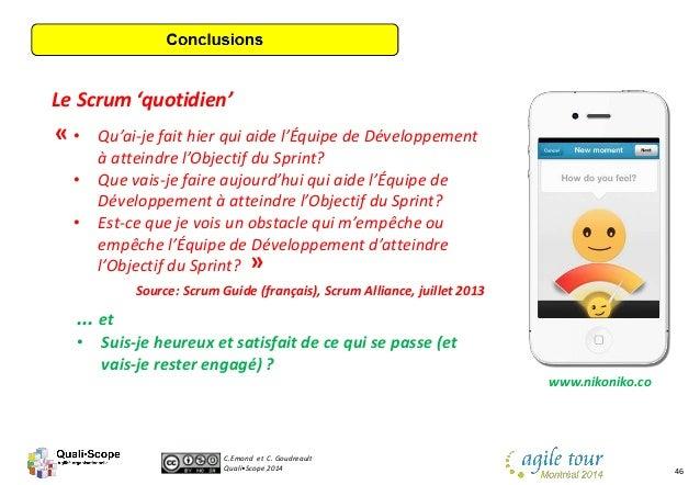 C.Emond et C. Goudreault Quali•Scope 2014 46 Le Scrum 'quotidien' • Qu'ai-je fait hier qui aide l'Équipe de Développement ...