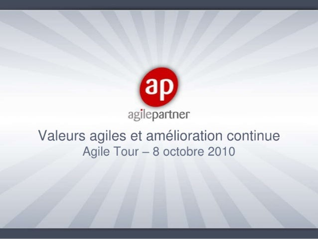 Agile tour Nancy 2010 -  Agile values and continuous improvement