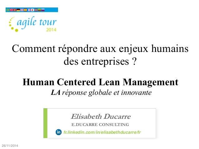 Comment répondre aux enjeux humains des entreprises ? Human Centered Lean Management LA réponse globale et innovante  26/1...