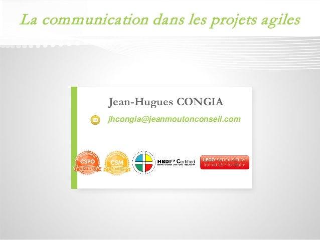 Jean-Hugues CONGIA  jhcongia@jeanmoutonconseil.com  La communication dans les projets agiles