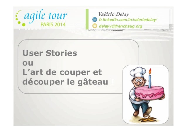 Valérie Delay fr.linkedin.com/in/valeriedelay/ delayv@frenchsug.org User Stories ouou L'art de couper et découper le gâtea...