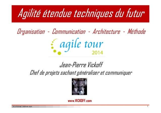 Agilité étendue tteecchhnniiqquueess dduu ffuuttuurr  Organisation - Communication - Architecture - Méthode  Jean-Pierre V...