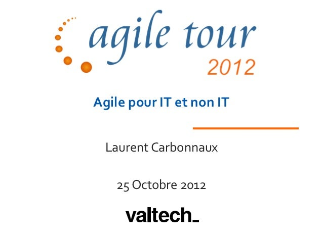 Agile pour IT et non IT Laurent Carbonnaux   25 Octobre 2012