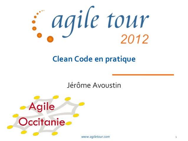 Clean Code en pratique   Jérôme Avoustin       www.agiletour.com   1