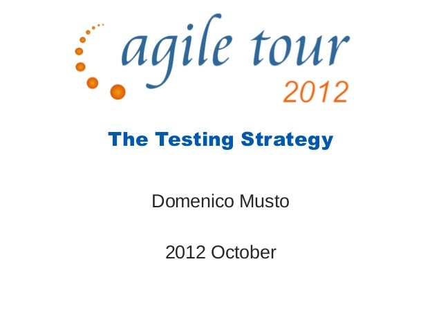 The Testing Strategy   Domenico Musto     2012 October
