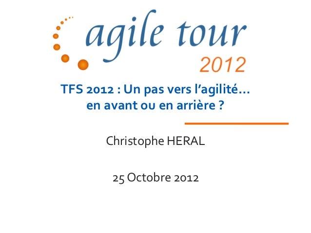 TFS 2012 : Un pas vers l'agilité…    en avant ou en arrière ?       Christophe HERAL        25 Octobre 2012