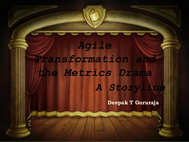 Agile Transformation and the Metrics Drama Deepak T Gururaja A Storyline