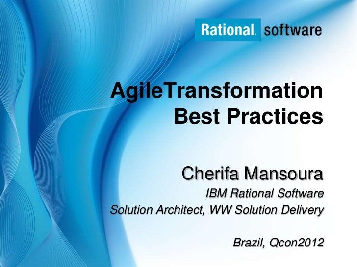 AgileTransformation      Best Practices             Cherifa Mansoura                   IBM Rational SoftwareSolution Archi...