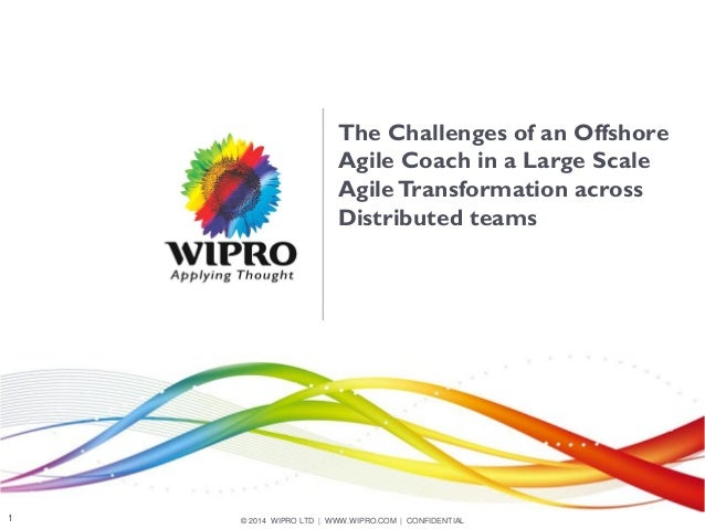 © 2014 WIPRO LTD | WWW.WIPRO.COM | CONFIDENTIAL1 The Challenges of an Offshore Agile Coach in a Large Scale AgileTransform...