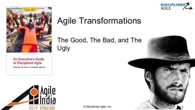 © Disciplined Agile, Inc. 1 Agile Transformations The Good, The Bad, and The Ugly