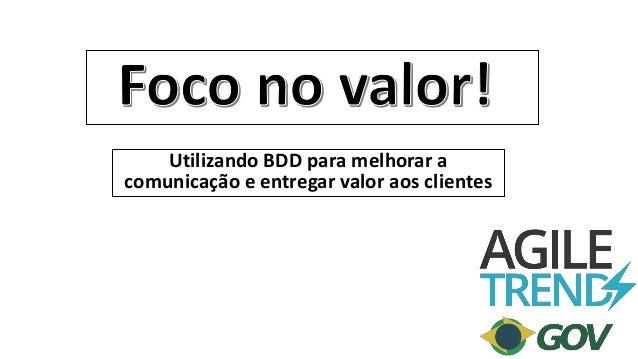Utilizando BDD para melhorar a comunicação e entregar valor aos clientes