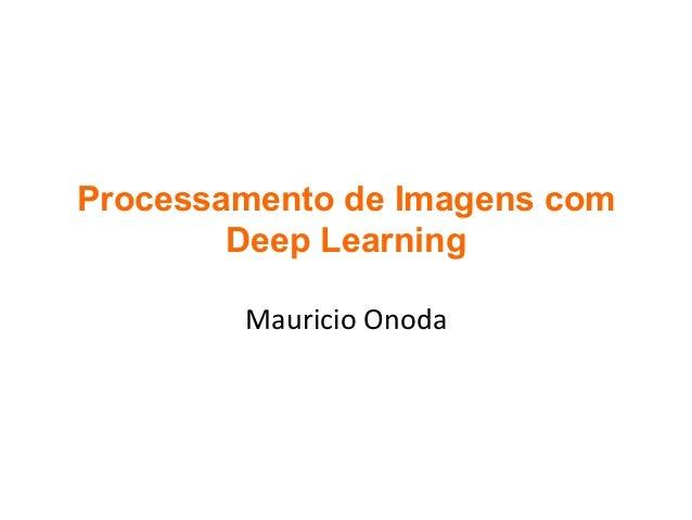 Processamento de Imagens com Deep Learning MauricioOnoda
