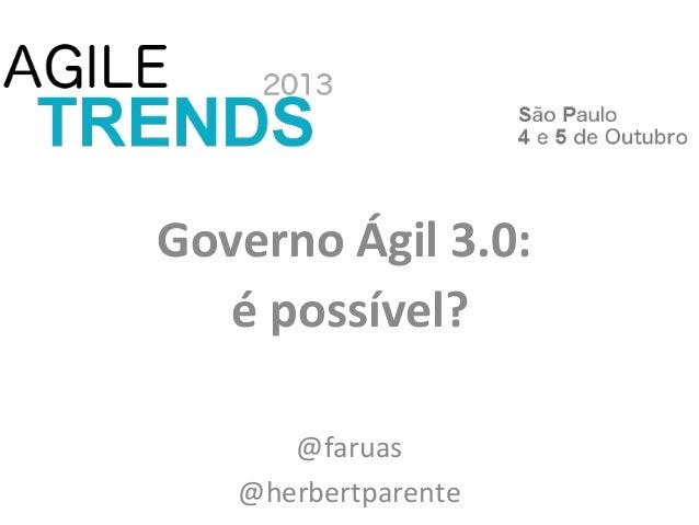 Governo Ágil 3.0: é possível? @faruas @herbertparente