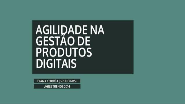 AGILIDADE NA GESTAO DE PRODUTOS DIGITAIS  AAAAAAAA RêA(GRUPO RBS)