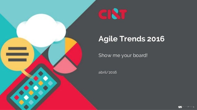 Agile Trends 2016 Show me your board! abril/2016