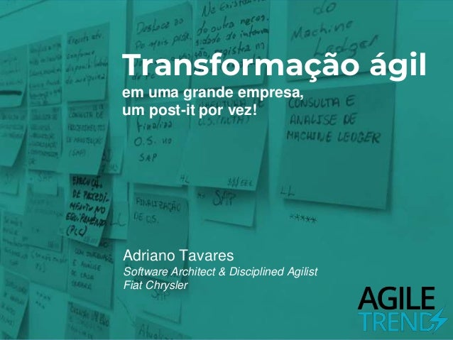 Transformação ágil em uma grande empresa, um post-it por vez! Adriano Tavares Software Architect & Disciplined Agilist Fia...