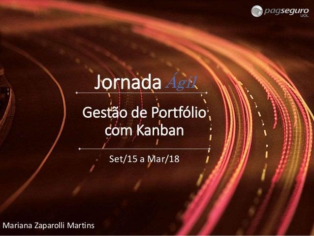 Jornada Set/15 a Mar/18 Ágil Gestão de Portfólio com Kanban Mariana Zaparolli Martins