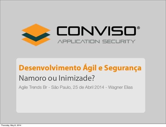 Desenvolvimento Ágil e Segurança Namoro ou Inimizade? Agile Trends Br - São Paulo, 25 de Abril 2014 - Wagner Elias Thursda...