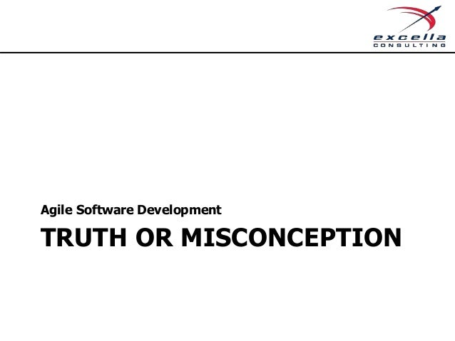 TRUTH OR MISCONCEPTION Agile Software Development
