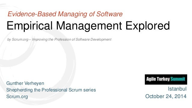 Evidence-Based Managing of Software  Empirical Management Explored  by Scrum.org – Improving the Profession of Software De...