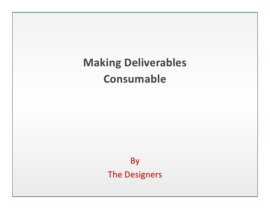 MakingDeliverables Making Deliverables    Consumable              By     TheDesigners