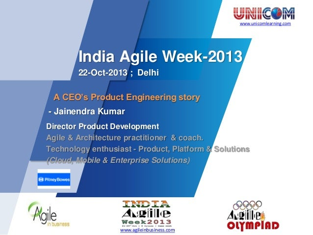www.unicomlearning.com  India Agile Week-2013 22-Oct-2013 ; Delhi A CEO's Product Engineering story - Jainendra Kumar Dire...