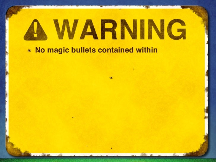 ๏   No magic bullets contained within๏   Do not attempt to implement by rote
