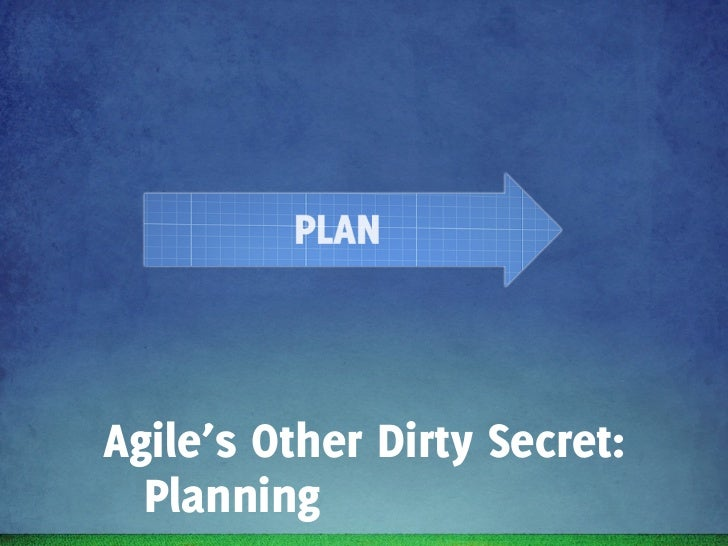 Gather        Analyse      WriteRequirements   Requirements   Epics Agile's Other Dirty Secret:   Planning