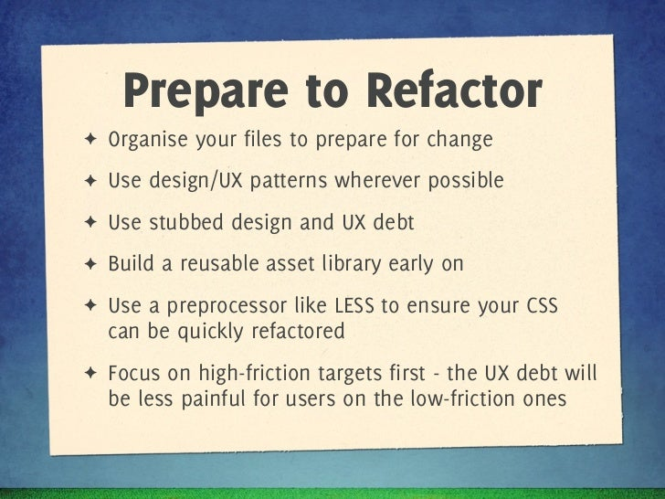 Prepare to Refactor✦   Organise your files to prepare for change✦   Use design/UX patterns wherever possible✦   Use stubbe...
