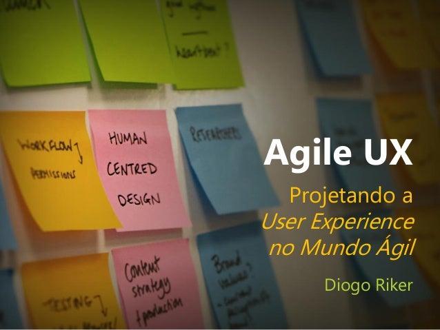 Agile UX Projetando a User Experience no Mundo Ágil Diogo Riker